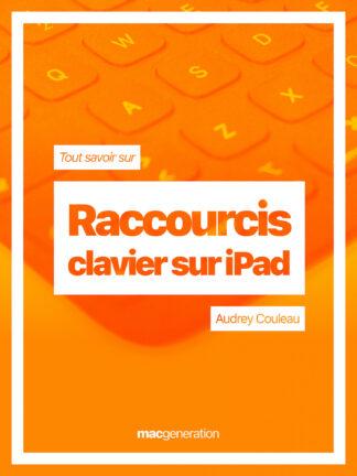 Tout savoir sur les raccourcis clavier sur iPad